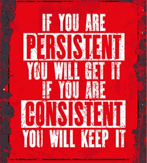 Being persistent and consistent quote