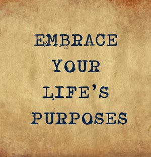 Embrace life's purposes quote