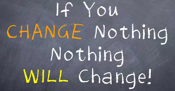 Writing on blackboard saying if you change nothing - nothing will change